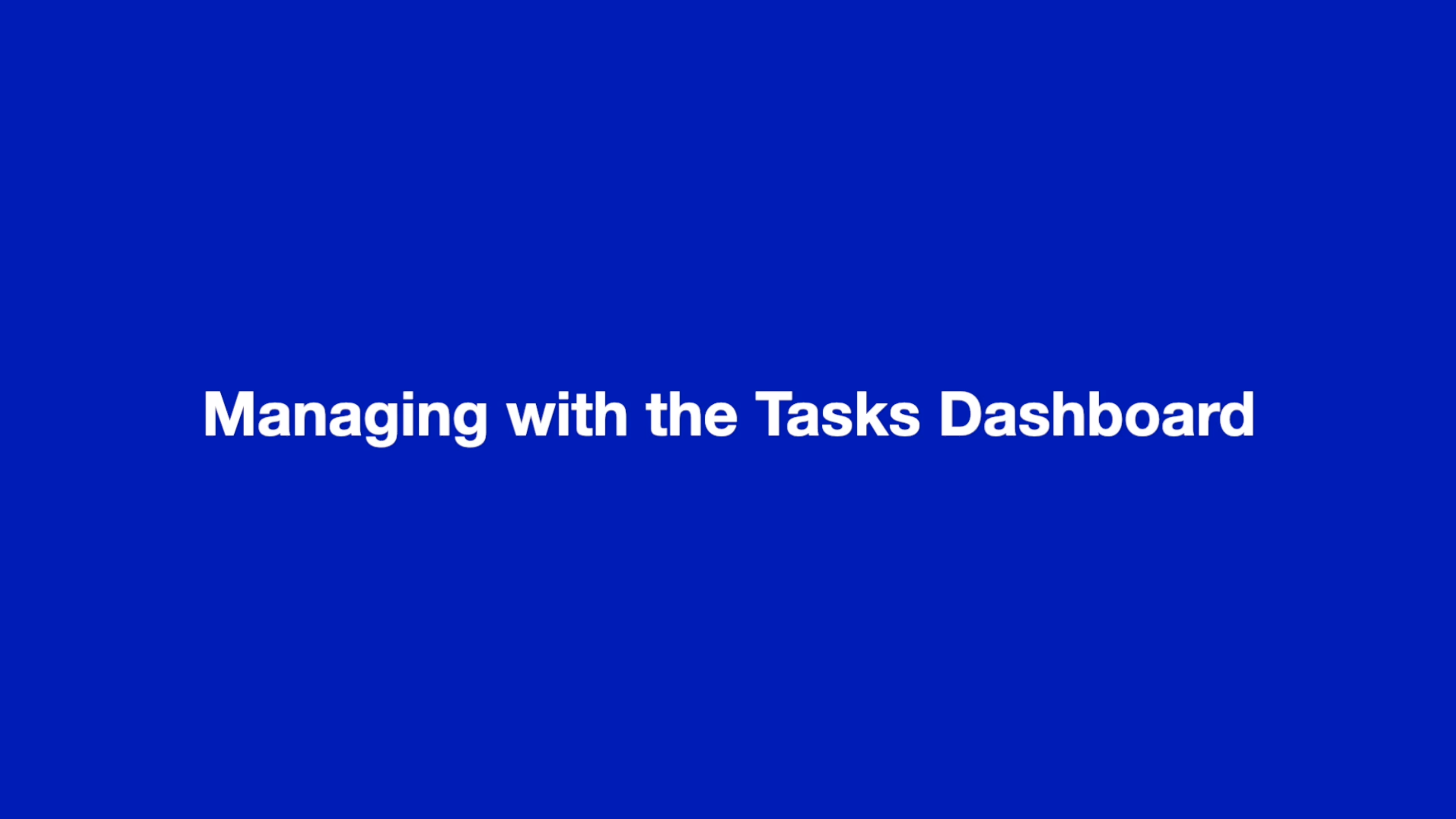 Managing with the Tasks Dashboard thumbnail